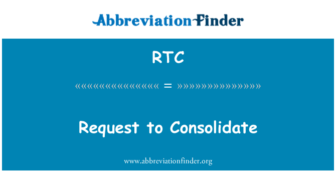 RTC: Request to Consolidate
