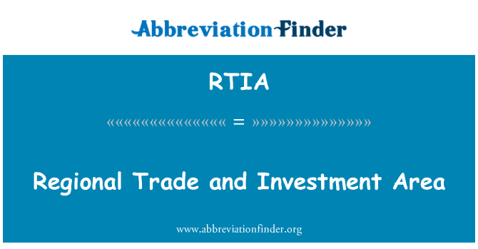 RTIA: Regional Trade and Investment Area