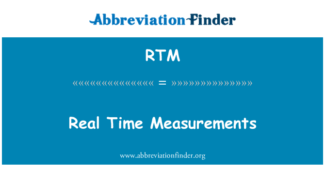RTM: Real Time Measurements