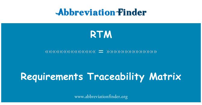 RTM: Requirements Traceability Matrix