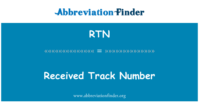 RTN: Received Track Number