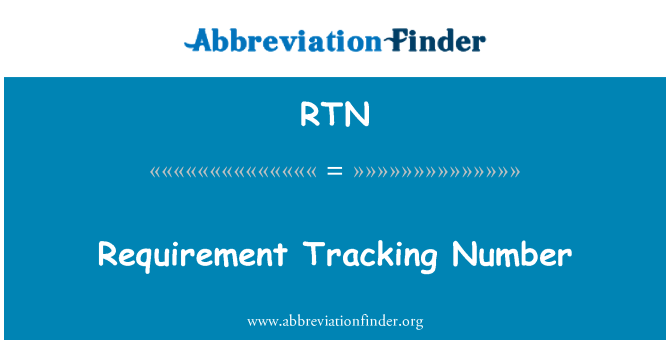 RTN: Requirement Tracking Number