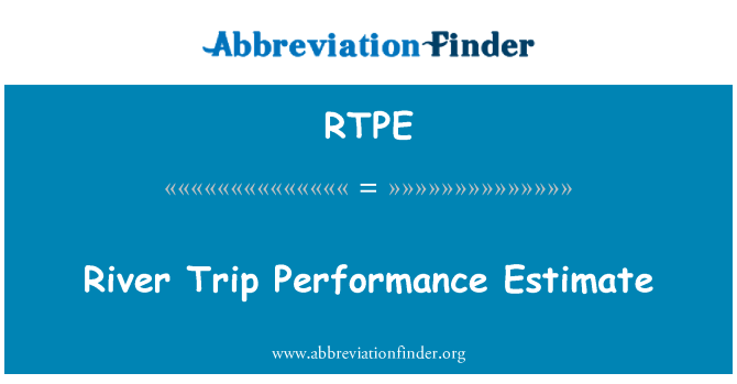 RTPE: River Trip Performance Estimate