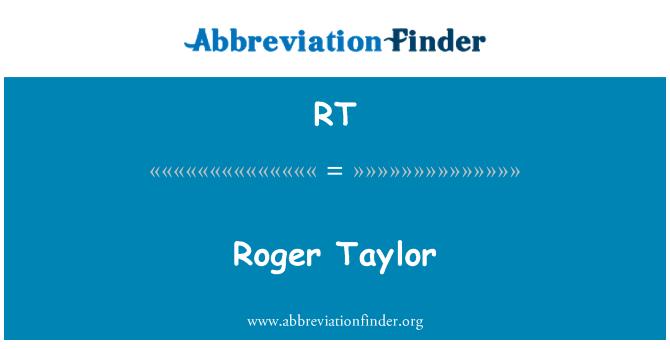 RT: Roger Taylor