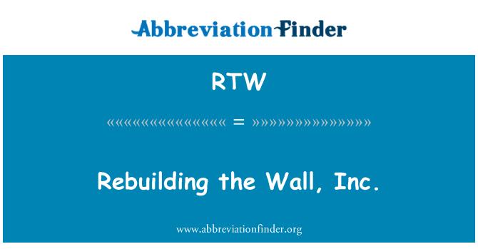 RTW: Rebuilding the Wall, Inc.