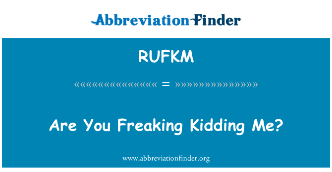 RUFKM: Are You Freaking Kidding Me?