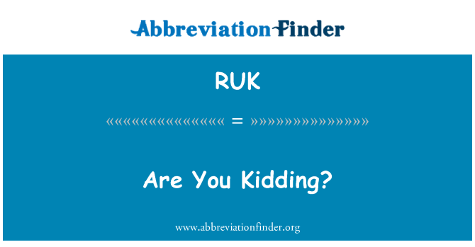 RUK: Are You Kidding?