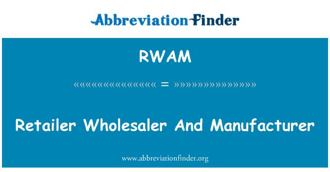 RWAM: Retailer Wholesaler And Manufacturer