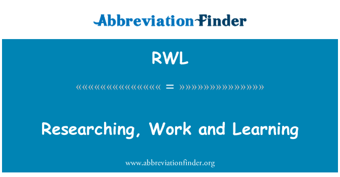 RWL: Researching, Work and Learning
