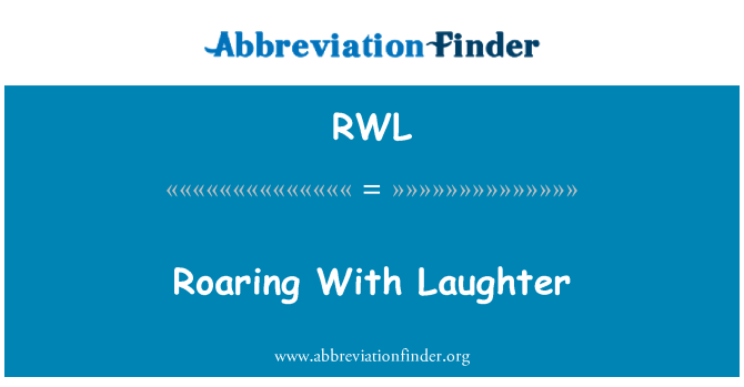 RWL: Roaring With Laughter