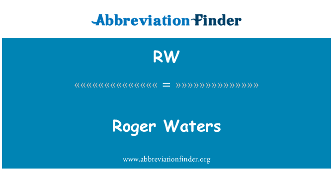 RW: Roger Waters