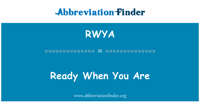 RWYA: Ready When You Are