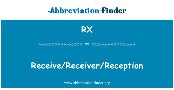 RX: Receive/Receiver/Reception