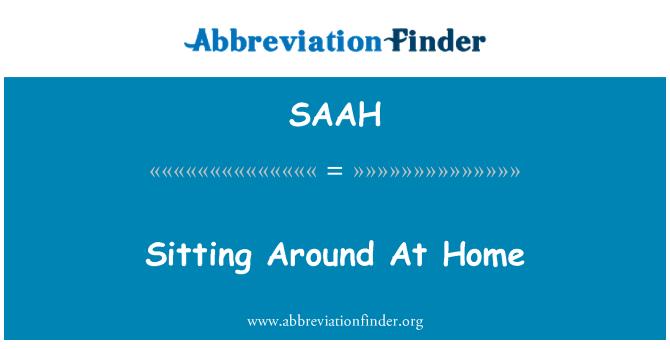 SAAH: Sitting Around At Home