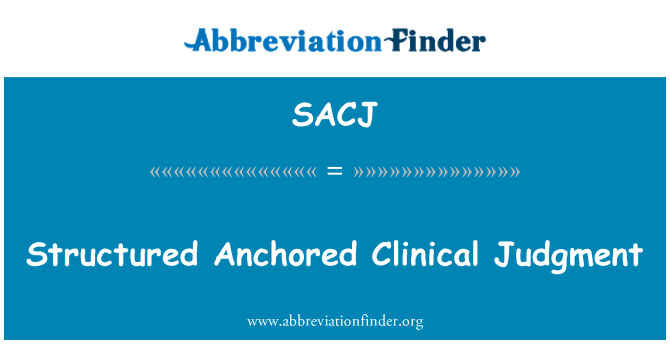 SACJ: Structured Anchored Clinical Judgment