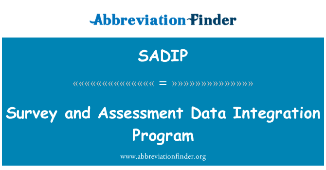 SADIP: Survey and Assessment Data Integration Program