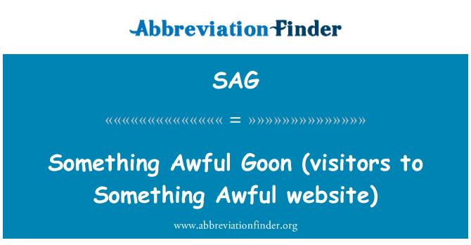 SAG: Something Awful Goon  (visitors to Something Awful website)