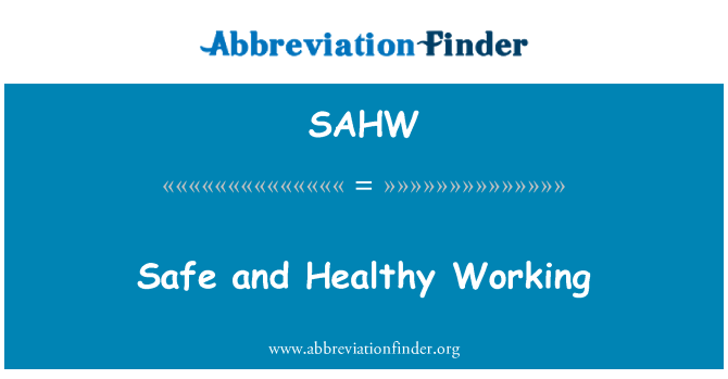 SAHW: Safe and Healthy Working