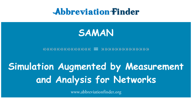 SAMAN: Simulation Augmented by Measurement and Analysis for Networks