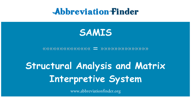 SAMIS: Structural Analysis and Matrix Interpretive System