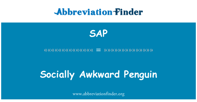 SAP: Socially Awkward Penguin