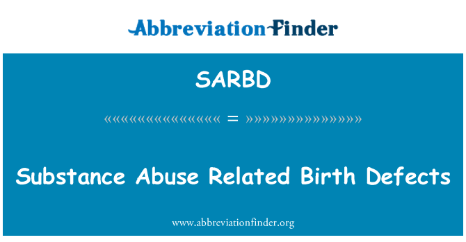SARBD: Substance Abuse Related Birth Defects