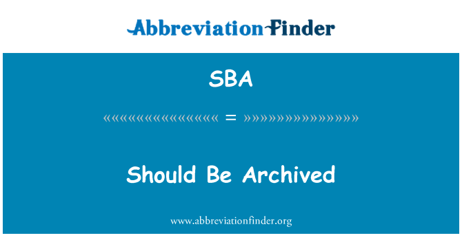 SBA: Should Be Archived