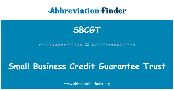SBCGT: Small Business Credit Guarantee Trust