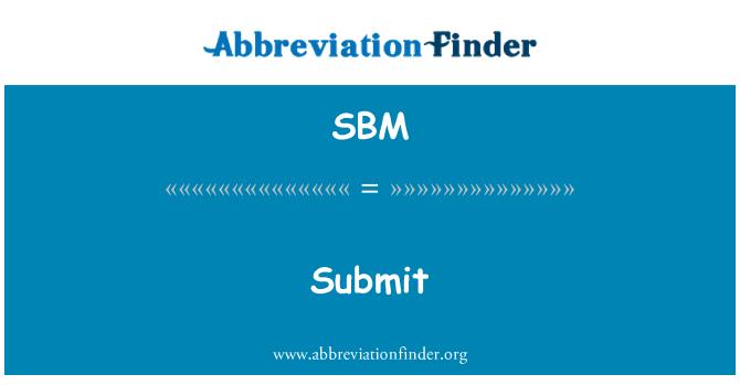 SBM: Submit