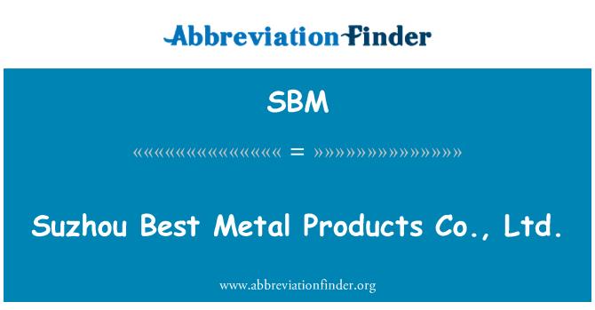 SBM: Suzhou Best Metal Products Co., Ltd.