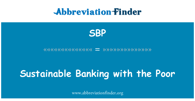 SBP: Sustainable Banking with the Poor