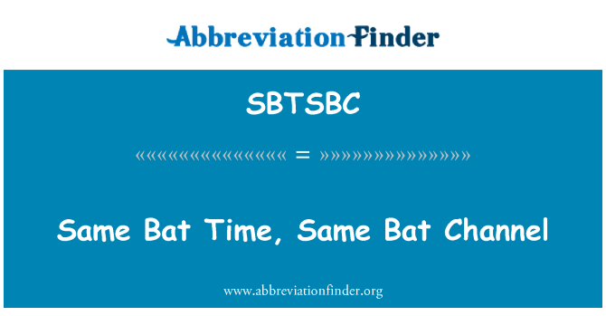 SBTSBC: Same Bat Time, Same Bat Channel