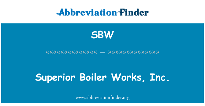 SBW: Superior Boiler Works, Inc.