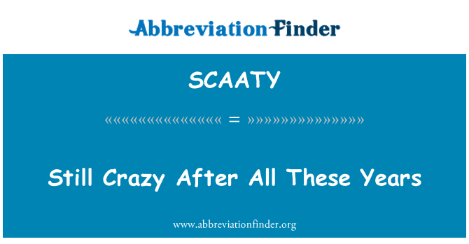 SCAATY: Still Crazy After All These Years
