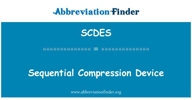 SCDES: Sequential Compression Device