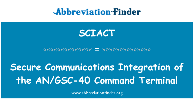 SCIACT: Secure Communications Integration of the AN/GSC-40 Command Terminal