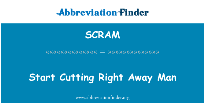 SCRAM: Empiece a cortar enseguida hombre