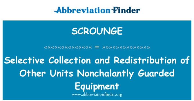 SCROUNGE: Selective Collection and Redistribution of Other Units Nonchalantly Guarded Equipment