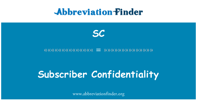 SC: Subscriber Confidentiality