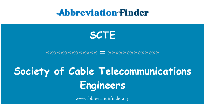 SCTE: Society of Cable Telecommunications Engineers
