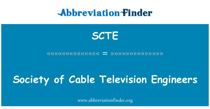 SCTE: Society of Cable Television Engineers