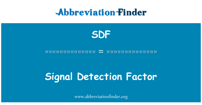 SDF: Signal Detection Factor