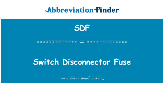 SDF: Switch Disconnector Fuse