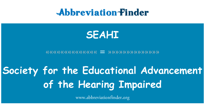 SEAHI: Society for the Educational Advancement of the Hearing Impaired