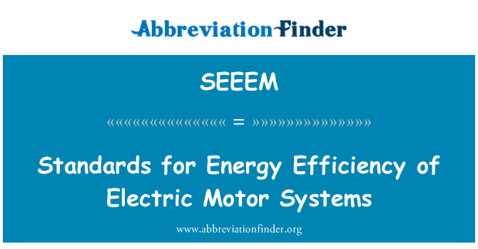 SEEEM: Standards for Energy Efficiency of Electric Motor Systems