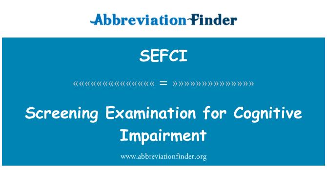 SEFCI: Screening Examination for Cognitive Impairment