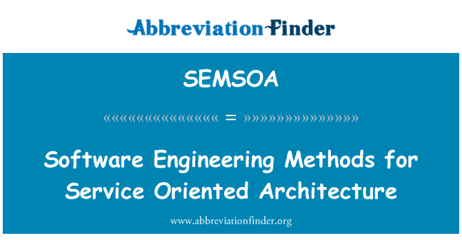 SEMSOA: Software Engineering Methods for Service Oriented Architecture