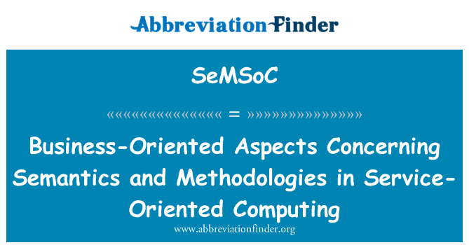 SeMSoC: Business-Oriented Aspects Concerning Semantics and Methodologies in Service-Oriented Computing