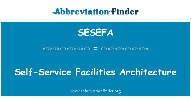 SESEFA: Self-Service Facilities Architecture