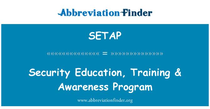 SETAP: Security Education, Training & Awareness Program